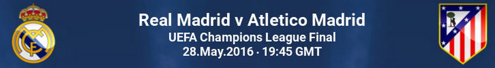 Real-Madrid-vs-Atletico-Madrid-Champions-League-Final-Kick-Off-Time-28-May-2016